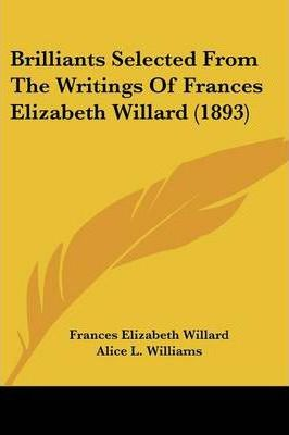 Brilliants Selected from the Writings of Frances Elizabeth Willard (1893)