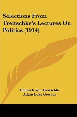 Selections from Treitschke's Lectures on Politics (1914)