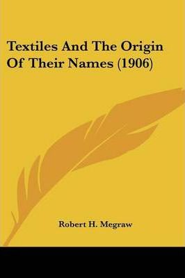 Textiles and the Origin of Their Names (1906)
