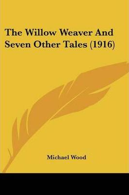 The Willow Weaver and Seven Other Tales (1916)