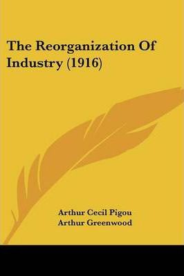The Reorganization of Industry (1916)