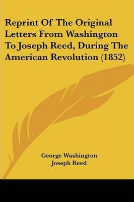 Reprint of the Original Letters from Washington to Joseph Reed, During the American Revolution (1852)