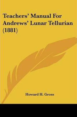 Teachers' Manual for Andrews' Lunar Tellurian (1881)