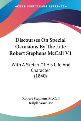 Discourses on Special Occasions by the Late Robert Stephens McCall V1