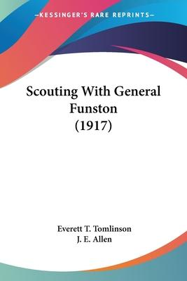 Scouting with General Funston (1917)