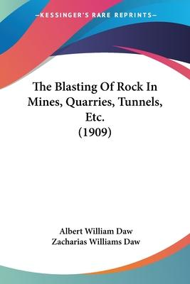 The Blasting of Rock in Mines, Quarries, Tunnels, Etc. (1909)