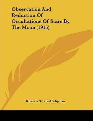 Observation and Reduction of Occultations of Stars by the Moon (1915)