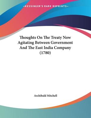Thoughts on the Treaty Now Agitating Between Government and the East India Company (1780)