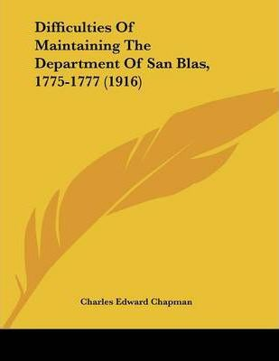 Difficulties of Maintaining the Department of San Blas, 1775-1777 (1916)