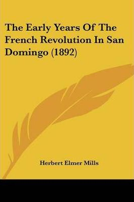 The Early Years of the French Revolution in San Domingo (1892)