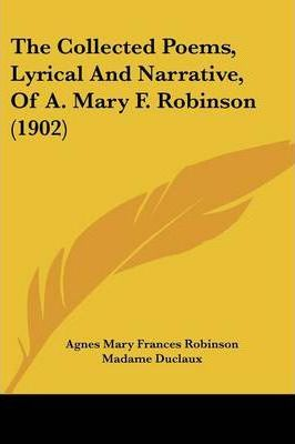 The Collected Poems, Lyrical and Narrative, of A. Mary F. Robinson (1902)