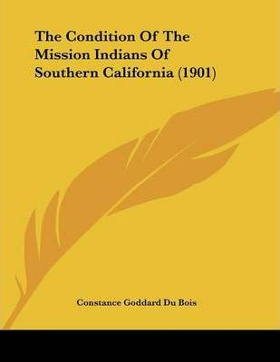 The Condition of the Mission Indians of Southern California (1901)