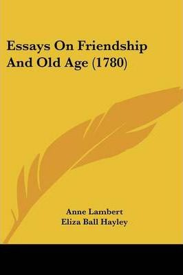 Essays on Friendship and Old Age (1780)