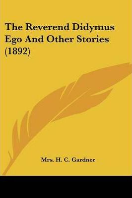 The Reverend Didymus Ego and Other Stories (1892)