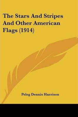 The Stars and Stripes and Other American Flags (1914)
