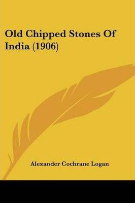 Old Chipped Stones of India (1906)