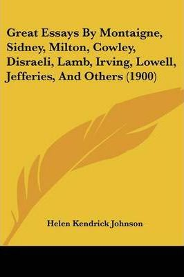 Great Essays by Montaigne, Sidney, Milton, Cowley, Disraeli, Lamb, Irving, Lowell, Jefferies, and Others (1900)