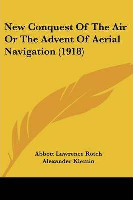 New Conquest of the Air or the Advent of Aerial Navigation (1918)