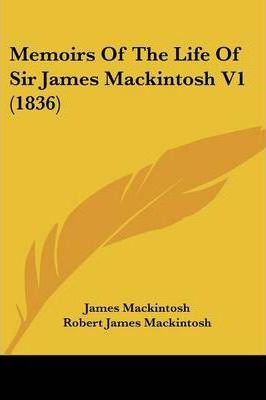 Memoirs of the Life of Sir James Mackintosh V1 (1836)