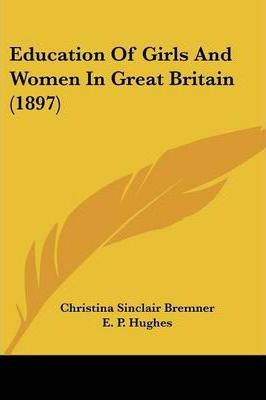 Education of Girls and Women in Great Britain (1897)