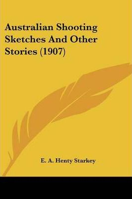 Australian Shooting Sketches and Other Stories (1907)