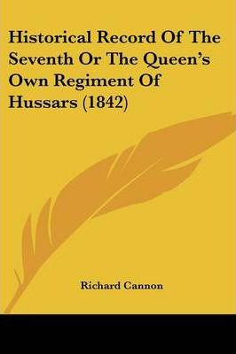Historical Record of the Seventh or the Queen's Own Regiment of Hussars (1842)