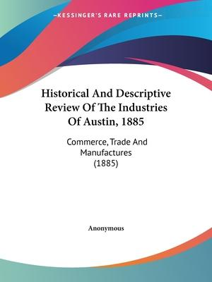 Historical and Descriptive Review of the Industries of Austin, 1885