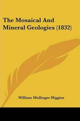 The Mosaical and Mineral Geologies (1832)