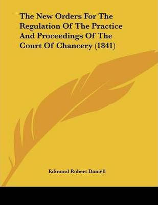 The New Orders for the Regulation of the Practice and Proceedings of the Court of Chancery (1841)