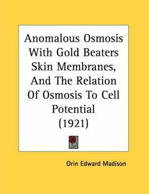 Anomalous Osmosis with Gold Beaters Skin Membranes, and the Relation of Osmosis to Cell Potential (1921)