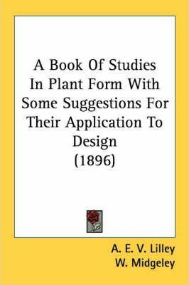 A Book of Studies in Plant Form with Some Suggestions for Their Application to Design (1896)