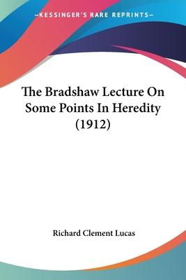 The Bradshaw Lecture on Some Points in Heredity (1912)