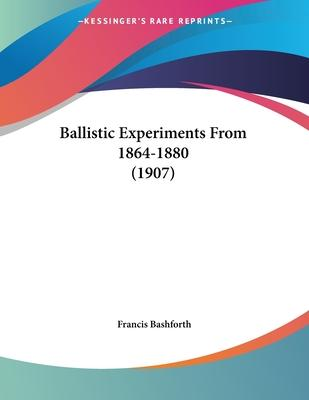 Ballistic Experiments from 1864-1880 (1907)