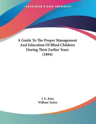 A Guide to the Proper Management and Education of Blind Children During Their Earlier Years (1894)