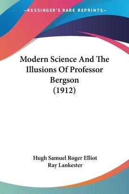 Modern Science and the Illusions of Professor Bergson (1912)