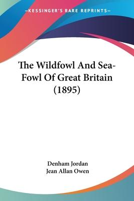 The Wildfowl and Sea-Fowl of Great Britain (1895)