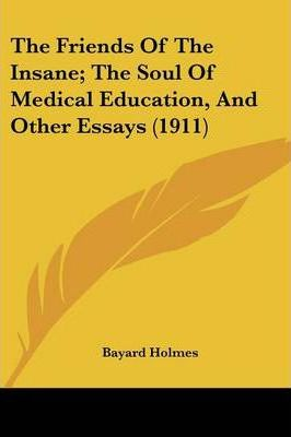 The Friends of the Insane; The Soul of Medical Education, and Other Essays (1911)