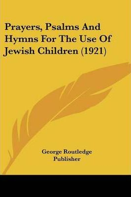 Prayers, Psalms and Hymns for the Use of Jewish Children (1921)