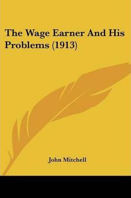 The Wage Earner and His Problems (1913)