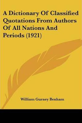 A Dictionary of Classified Quotations from Authors of All Nations and Periods (1921)