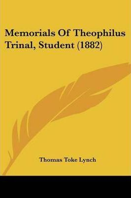 Memorials of Theophilus Trinal, Student (1882)
