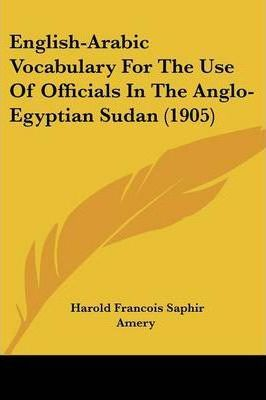 English-Arabic Vocabulary for the Use of Officials in the Anglo-Egyptian Sudan (1905)