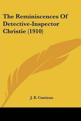 The Reminiscences of Detective-Inspector Christie (1910)