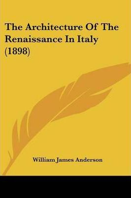 The Architecture of the Renaissance in Italy (1898)