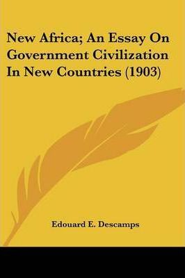 New Africa; An Essay on Government Civilization in New Countries (1903)