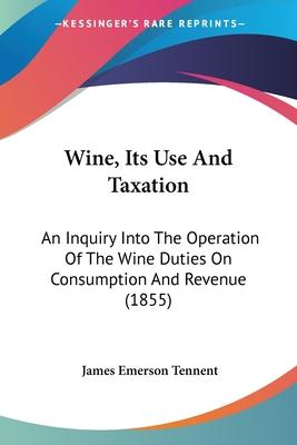 Wine, Its Use and Taxation