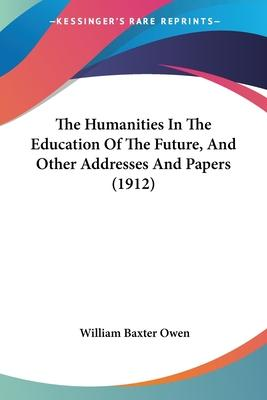 The Humanities in the Education of the Future, and Other Addresses and Papers (1912)