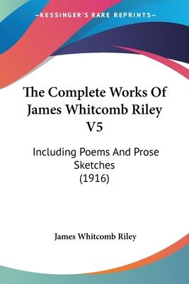 The Complete Works of James Whitcomb Riley V5