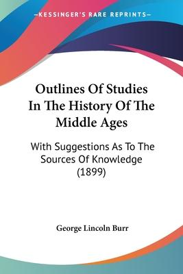 Outlines of Studies in the History of the Middle Ages