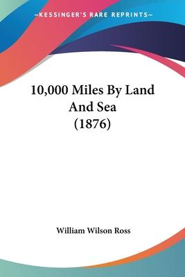 10,000 Miles by Land and Sea (1876)